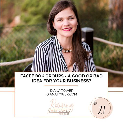 Ep21. Facebook Groups - A good or bad idea for your business? - with Diana Tower