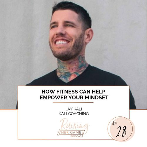 Ep28. How fitness can help empower your mindset