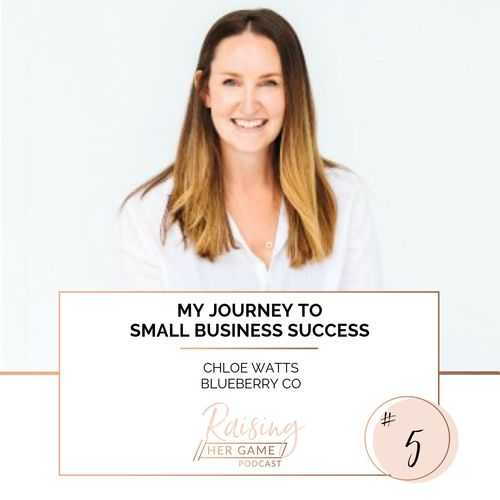 Ep5. My journey to small business success - Chloe Watts, Blueberry Co